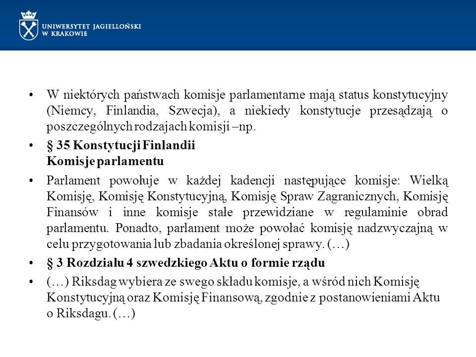 W niektórych państwach komisje parlamentarne mają status konstytucyjny (Niemcy, Finlandia, Szwecja), a niekiedy konstytucje przesądzają o poszczególnych rodzajach komisji –np.