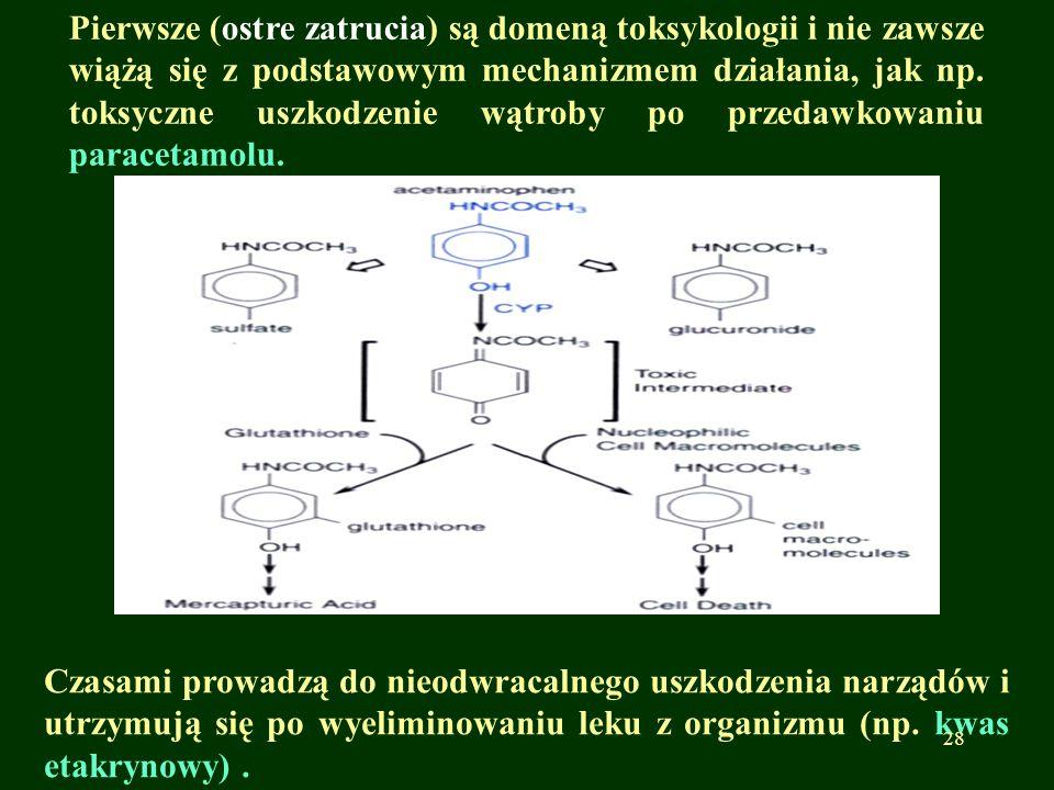 Pierwsze (ostre zatrucia) są domeną toksykologii i nie zawsze wiążą się z podstawowym mechanizmem działania, jak np. toksyczne uszkodzenie wątroby po przedawkowaniu paracetamolu.