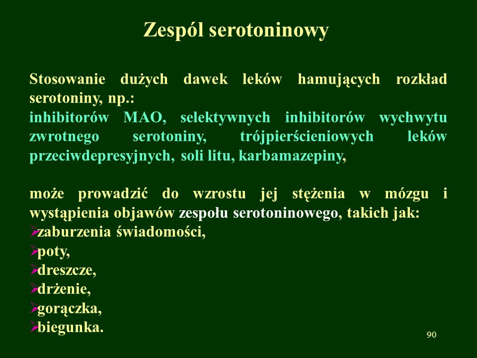 Zespól serotoninowy Stosowanie dużych dawek leków hamujących rozkład serotoniny, np.: