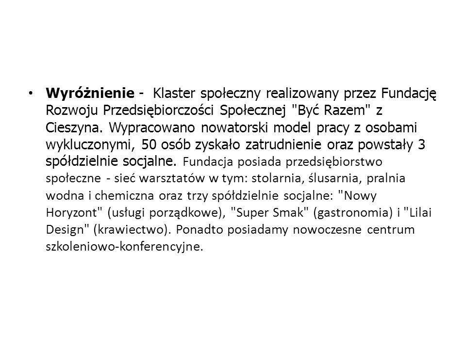 Wyróżnienie - Klaster społeczny realizowany przez Fundację Rozwoju Przedsiębiorczości Społecznej Być Razem z Cieszyna.