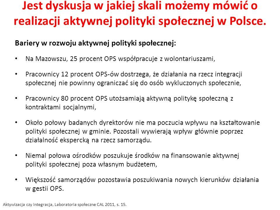 Jest dyskusja w jakiej skali możemy mówić o realizacji aktywnej polityki społecznej w Polsce.