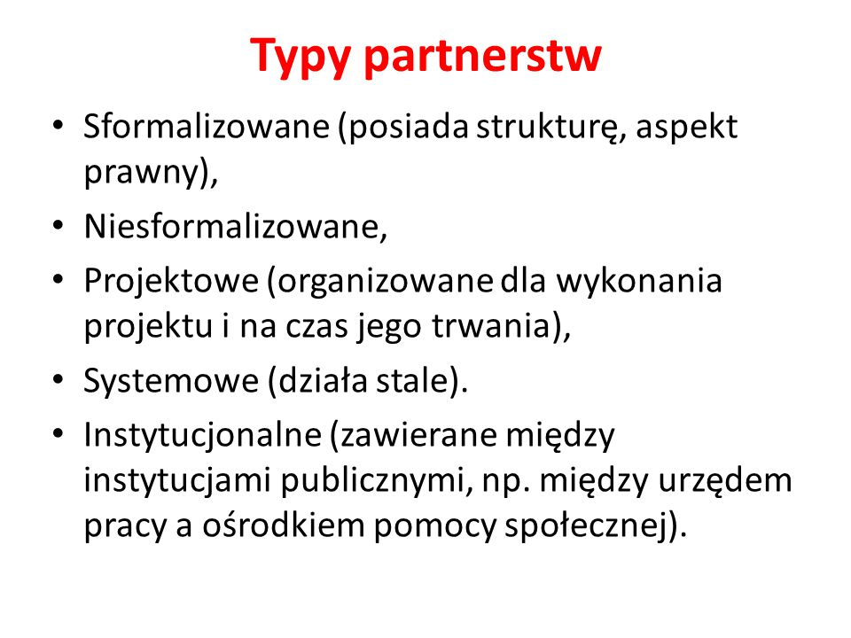 Typy partnerstw Sformalizowane (posiada strukturę, aspekt prawny),
