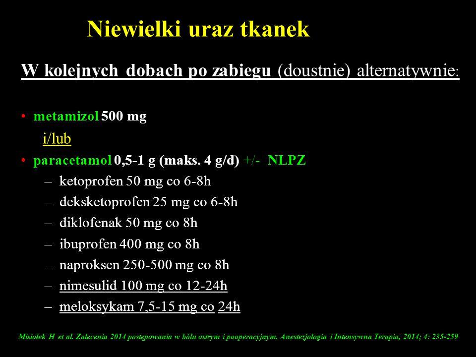 Niewielki uraz tkanek W kolejnych dobach po zabiegu (doustnie) alternatywnie: metamizol 500 mg. i/lub.