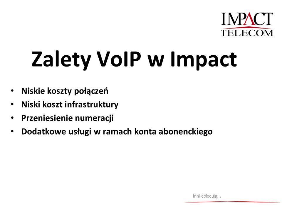 Zalety VoIP w Impact Niskie koszty połączeń Niski koszt infrastruktury