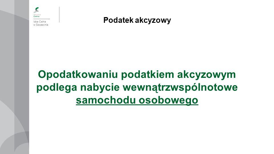Podatek akcyzowy Izba Celna. w Szczecinie.
