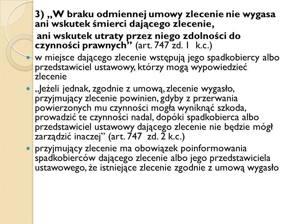 """3) """"W braku odmiennej umowy zlecenie nie wygasa ani wskutek śmierci dającego zlecenie,"""