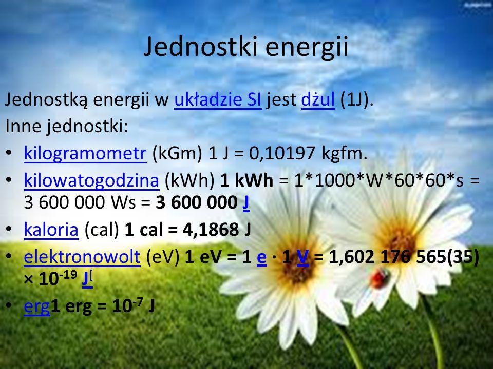 Jednostki energii Jednostką energii w układzie SI jest dżul (1J).