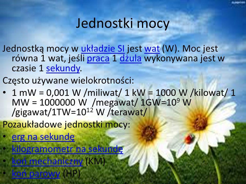 Jednostki mocy Jednostką mocy w układzie SI jest wat (W). Moc jest równa 1 wat, jeśli praca 1 dżula wykonywana jest w czasie 1 sekundy.