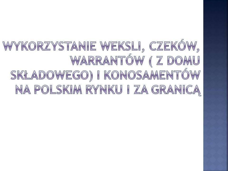 Wykorzystanie weksli, czeków, warrantów ( z domu składowego) i konosamentów na polskim rynku i za granicą