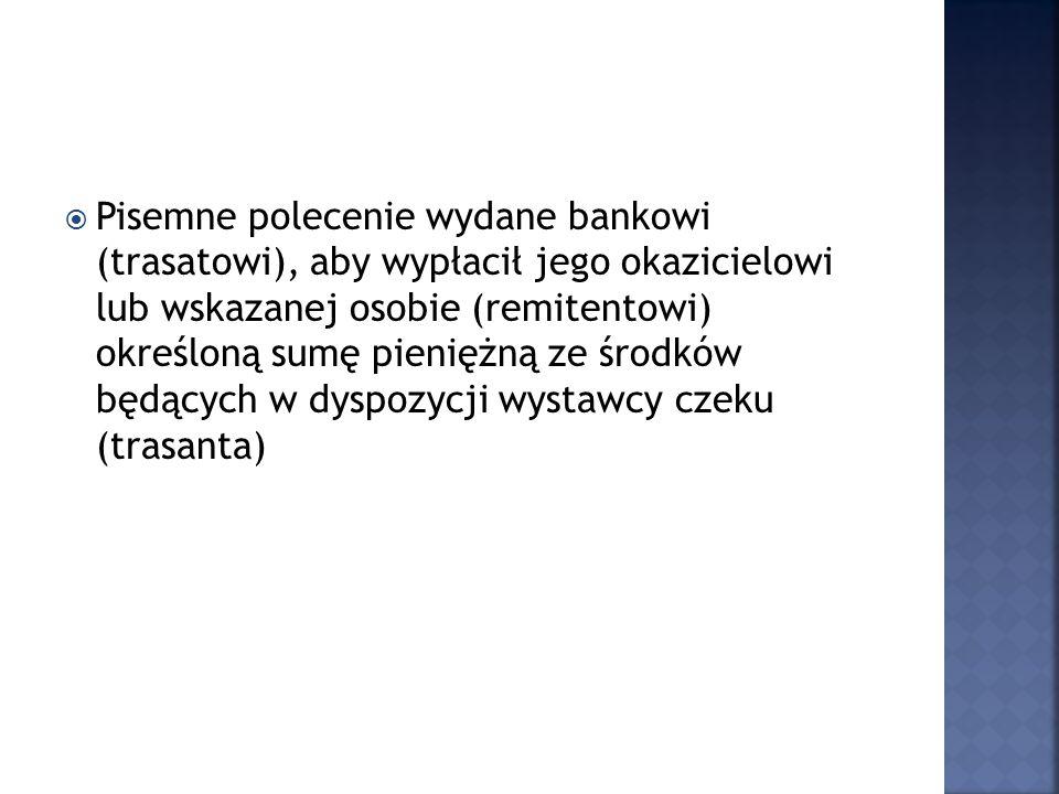 Pisemne polecenie wydane bankowi (trasatowi), aby wypłacił jego okazicielowi lub wskazanej osobie (remitentowi) określoną sumę pieniężną ze środków będących w dyspozycji wystawcy czeku (trasanta)