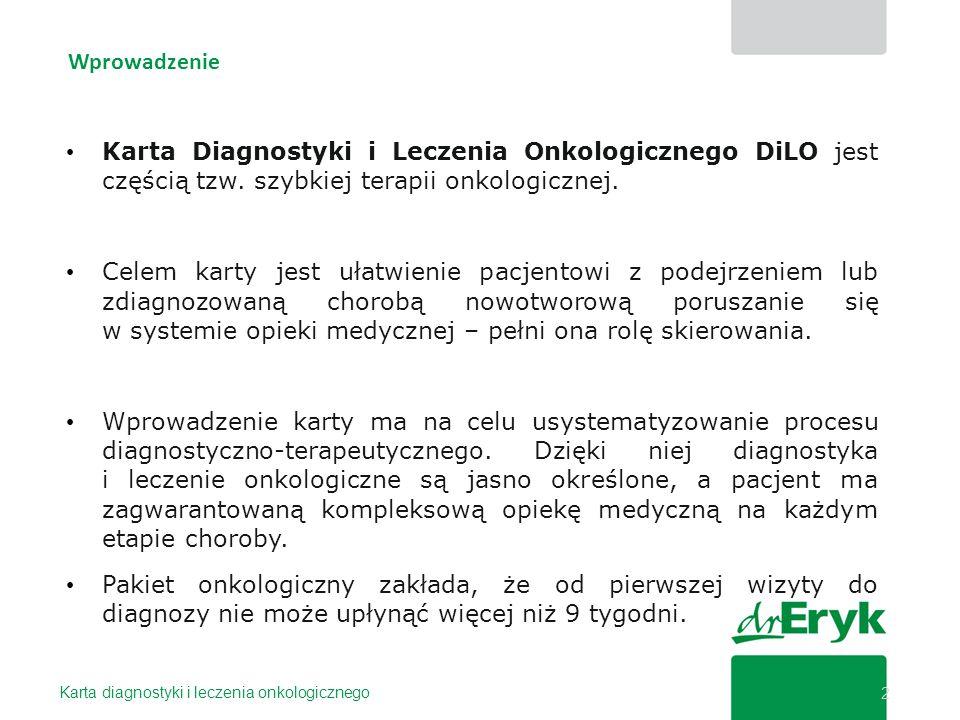 Wprowadzenie Karta Diagnostyki i Leczenia Onkologicznego DiLO jest częścią tzw. szybkiej terapii onkologicznej.
