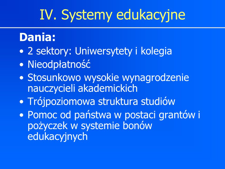 IV. Systemy edukacyjne Dania: 2 sektory: Uniwersytety i kolegia
