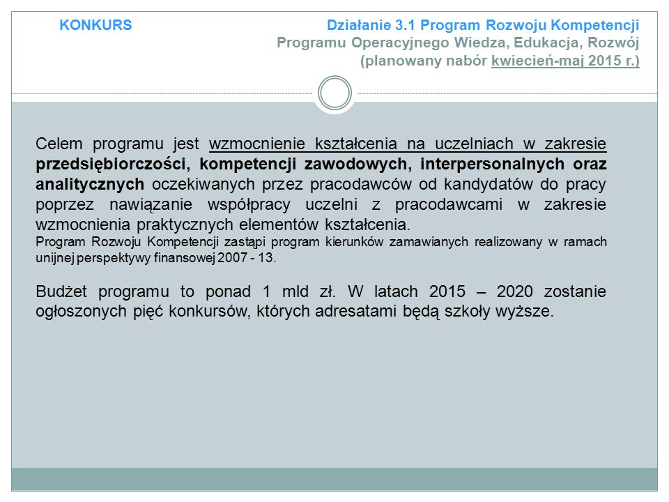KONKURS Działanie 3.1 Program Rozwoju Kompetencji Programu Operacyjnego Wiedza, Edukacja, Rozwój (planowany nabór kwiecień-maj 2015 r.)