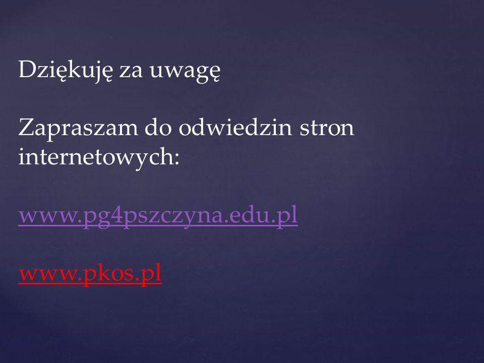 Dziękuję za uwagę Zapraszam do odwiedzin stron internetowych: www.pg4pszczyna.edu.pl www.pkos.pl
