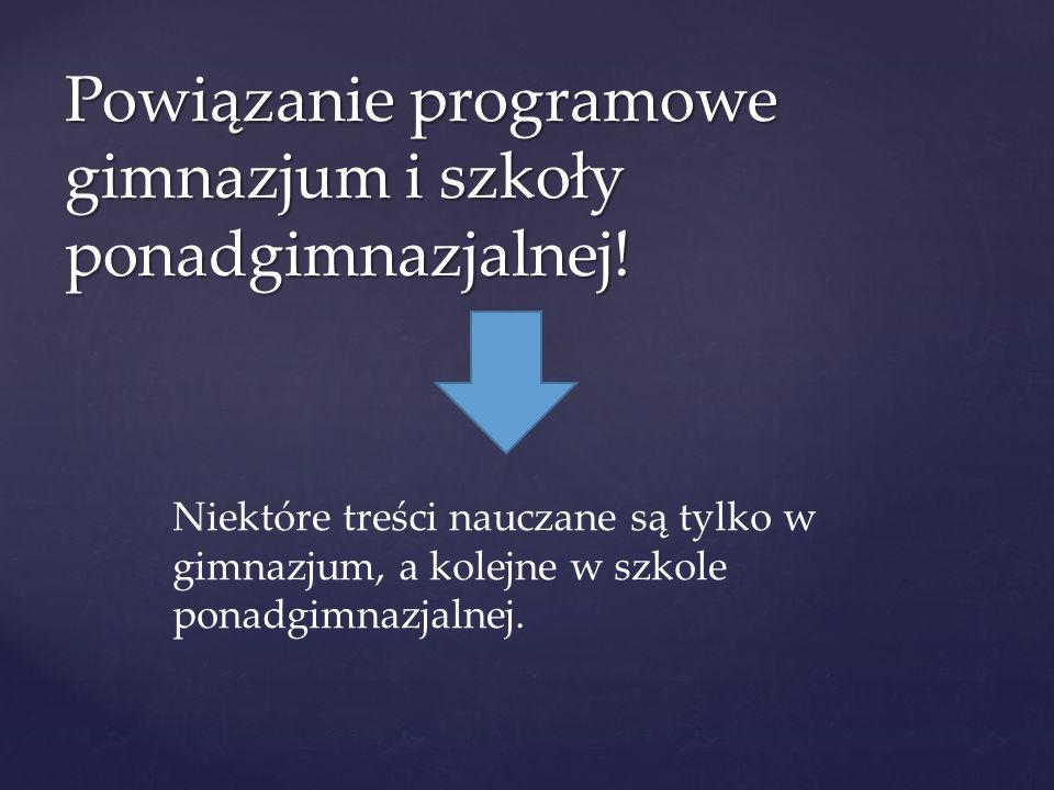 Powiązanie programowe gimnazjum i szkoły ponadgimnazjalnej!