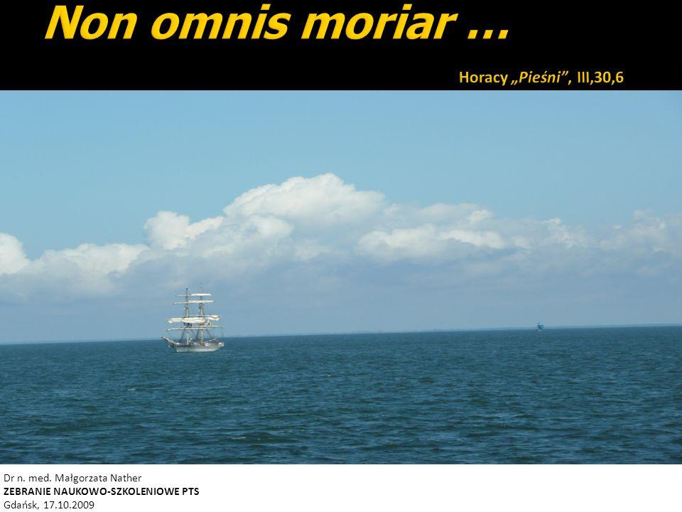 """Non omnis moriar … Horacy """"Pieśni , III,30,6"""