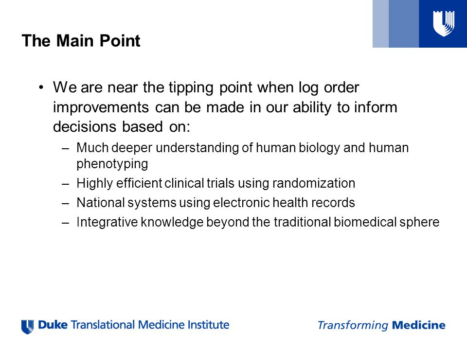 The Main Point We are near the tipping point when log order improvements can be made in our ability to inform decisions based on: