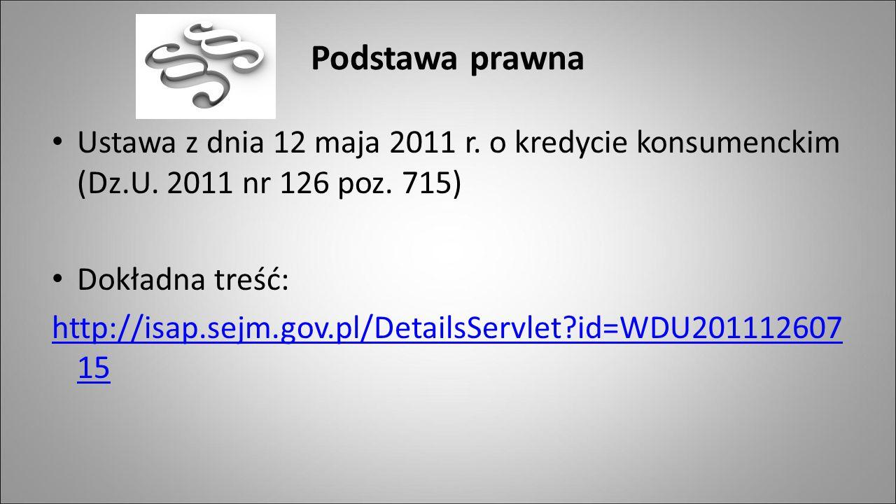 Podstawa prawna Ustawa z dnia 12 maja 2011 r. o kredycie konsumenckim (Dz.U. 2011 nr 126 poz. 715) Dokładna treść: