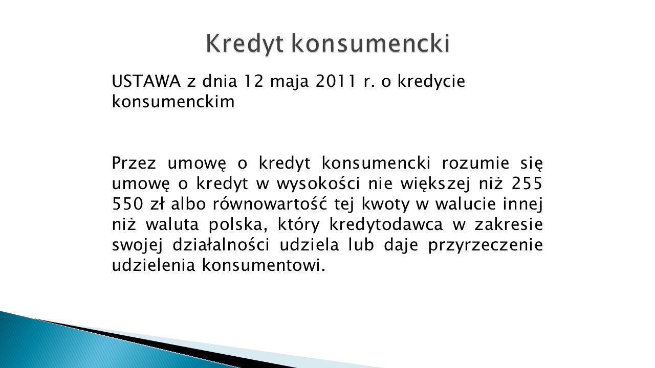 Kredyt konsumencki USTAWA z dnia 12 maja 2011 r. o kredycie konsumenckim.