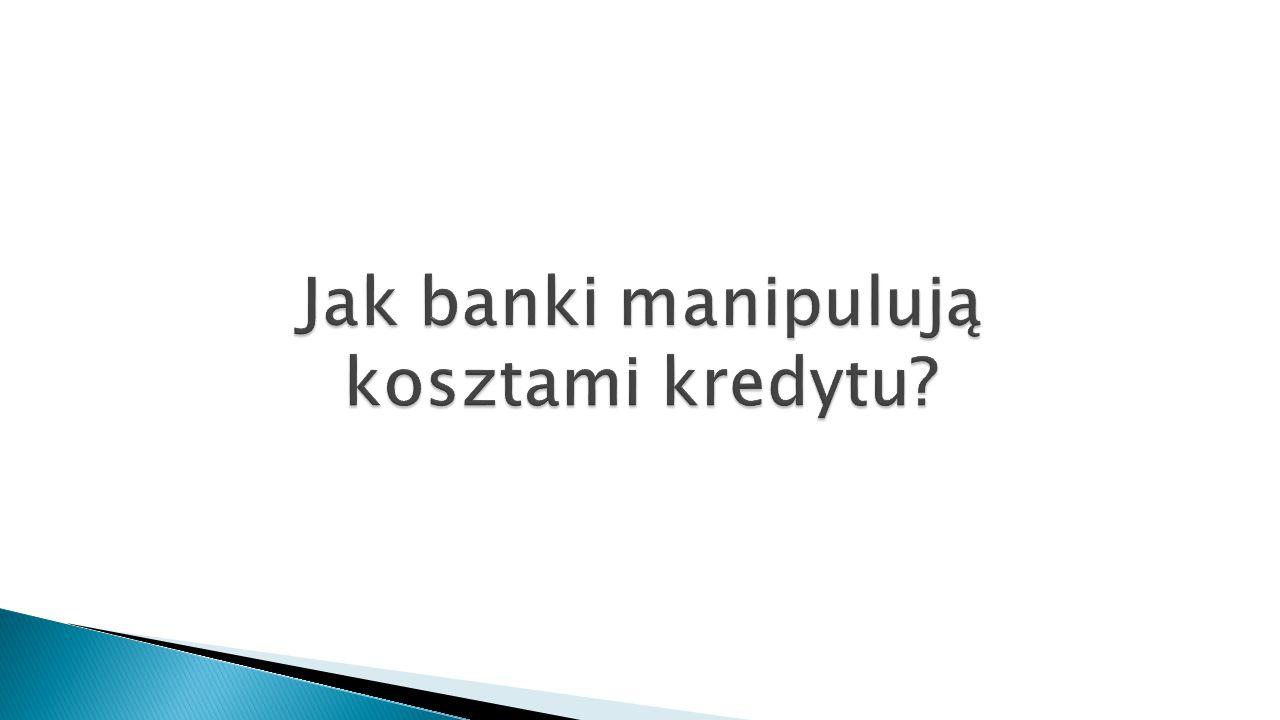 Jak banki manipulują kosztami kredytu