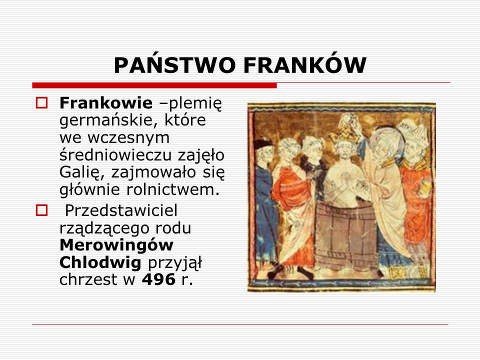 PAŃSTWO FRANKÓW Frankowie –plemię germańskie, które we wczesnym średniowieczu zajęło Galię, zajmowało się głównie rolnictwem.