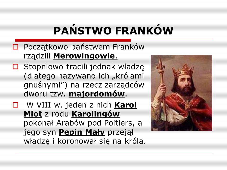 PAŃSTWO FRANKÓW Początkowo państwem Franków rządzili Merowingowie.