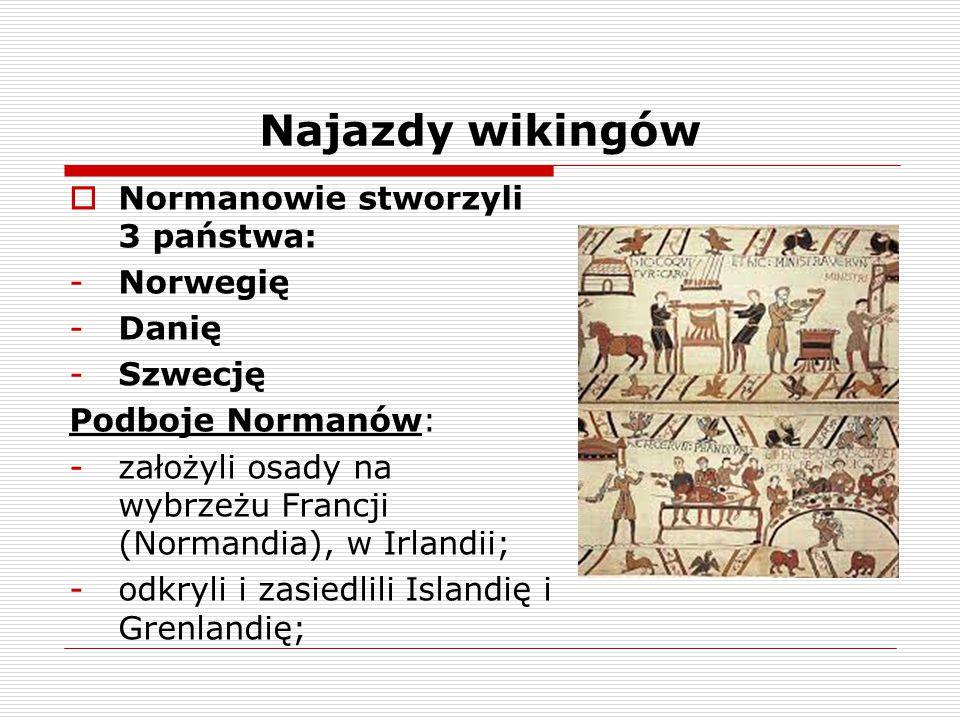 Najazdy wikingów Normanowie stworzyli 3 państwa: Norwegię Danię