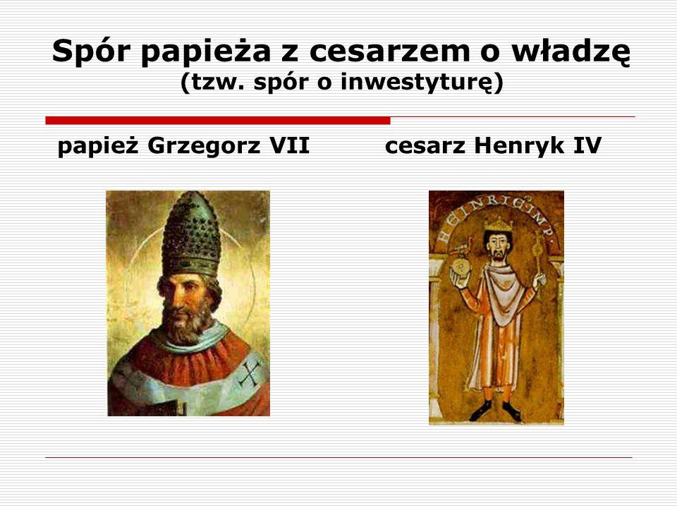 Spór papieża z cesarzem o władzę (tzw. spór o inwestyturę)