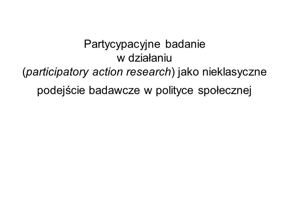 Partycypacyjne badanie w działaniu (participatory action research) jako nieklasyczne podejście badawcze w polityce społecznej