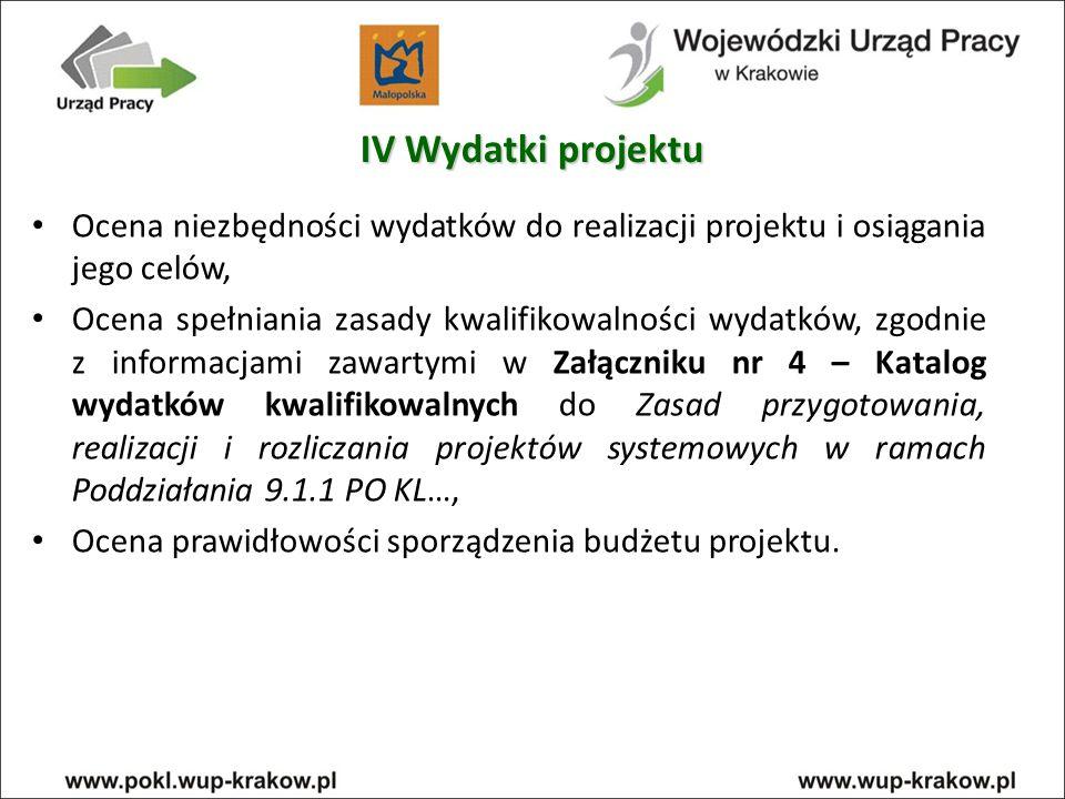 IV Wydatki projektu Ocena niezbędności wydatków do realizacji projektu i osiągania jego celów,