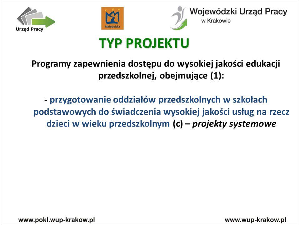 TYP PROJEKTU Programy zapewnienia dostępu do wysokiej jakości edukacji przedszkolnej, obejmujące (1):