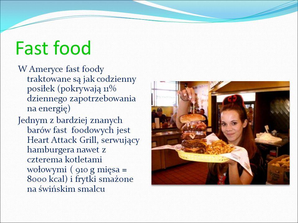 Fast food W Ameryce fast foody traktowane są jak codzienny posiłek (pokrywają 11% dziennego zapotrzebowania na energię)
