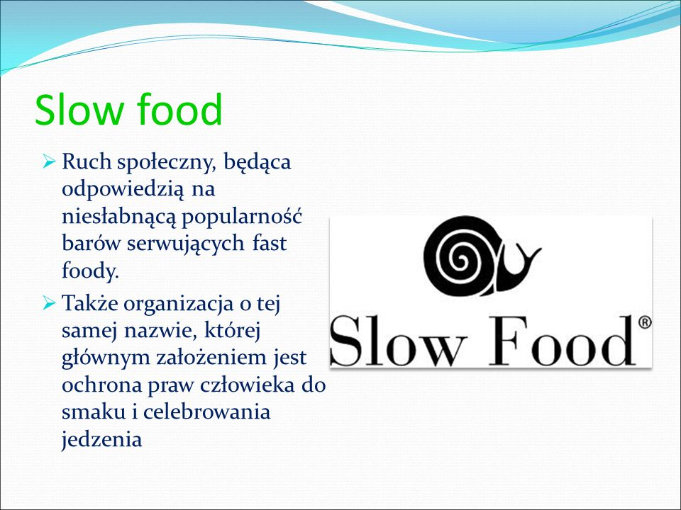 Slow food Ruch społeczny, będąca odpowiedzią na niesłabnącą popularność barów serwujących fast foody.