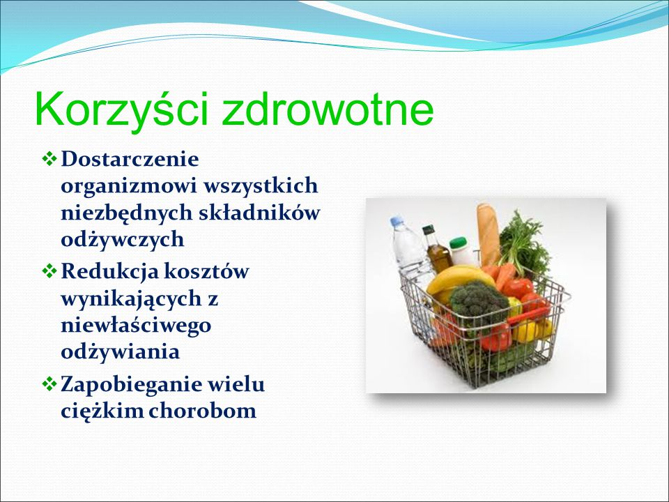 Korzyści zdrowotne Dostarczenie organizmowi wszystkich niezbędnych składników odżywczych. Redukcja kosztów wynikających z niewłaściwego odżywiania.