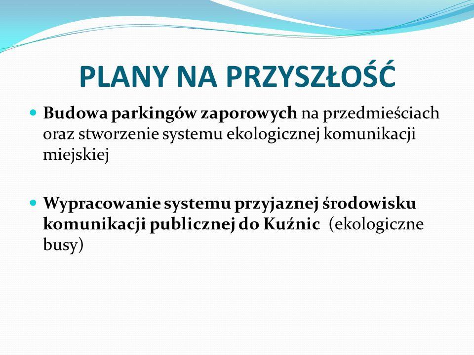 PLANY NA PRZYSZŁOŚĆ Budowa parkingów zaporowych na przedmieściach oraz stworzenie systemu ekologicznej komunikacji miejskiej.