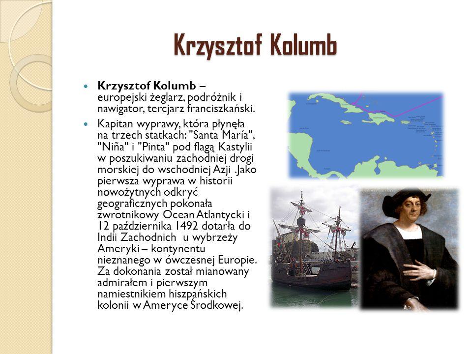 Krzysztof Kolumb Krzysztof Kolumb – europejski żeglarz, podróżnik i nawigator, tercjarz franciszkański.