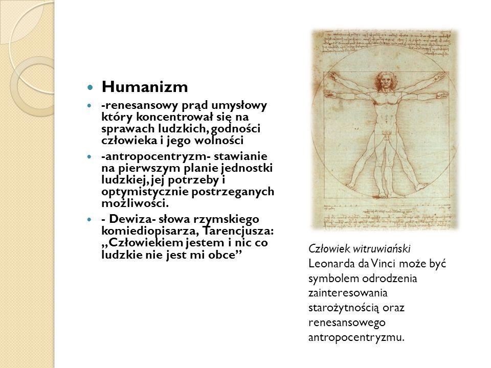 Humanizm -renesansowy prąd umysłowy który koncentrował się na sprawach ludzkich, godności człowieka i jego wolności.