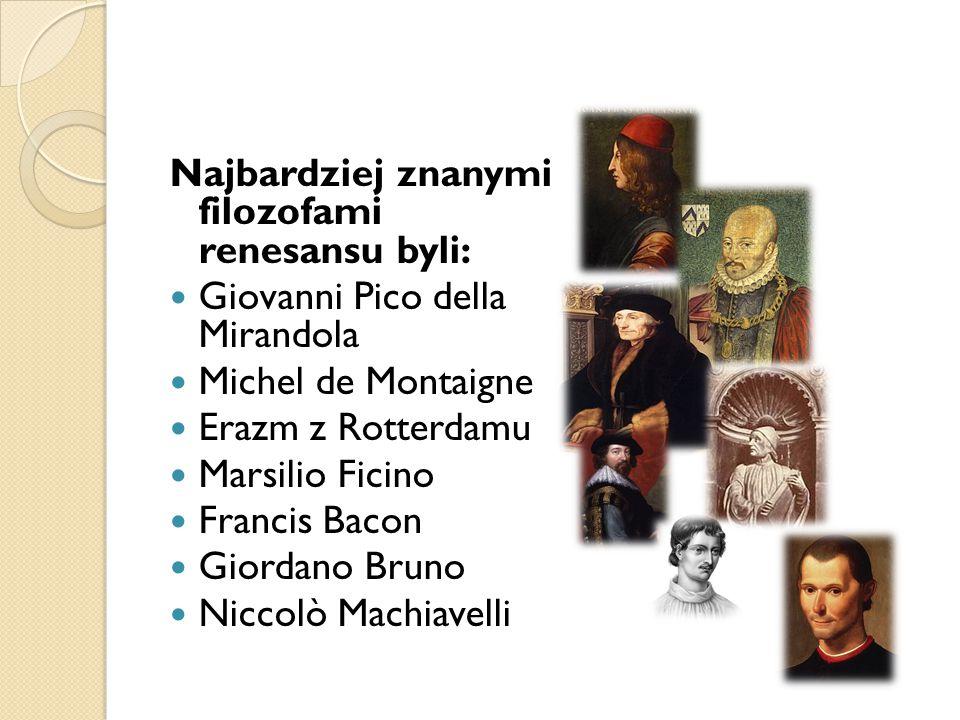 Najbardziej znanymi filozofami renesansu byli: