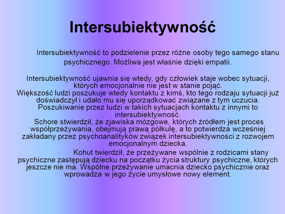 Intersubiektywność Intersubiektywność to podzielenie przez różne osoby tego samego stanu psychicznego. Możliwa jest właśnie dzięki empatii.