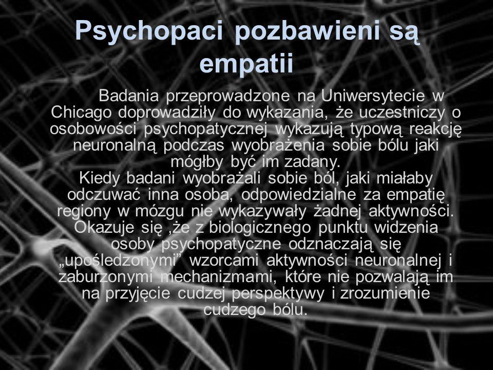Psychopaci pozbawieni są empatii