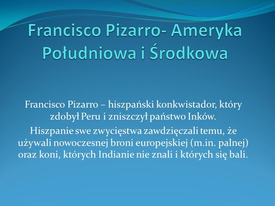 Francisco Pizarro- Ameryka Południowa i Środkowa