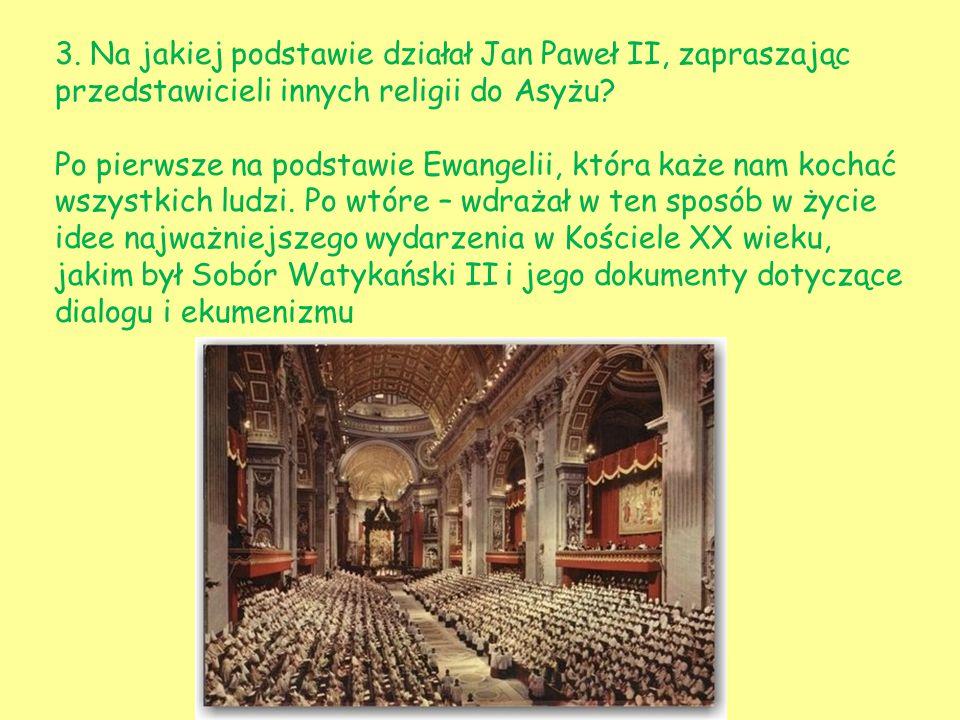 3. Na jakiej podstawie działał Jan Paweł II, zapraszając przedstawicieli innych religii do Asyżu