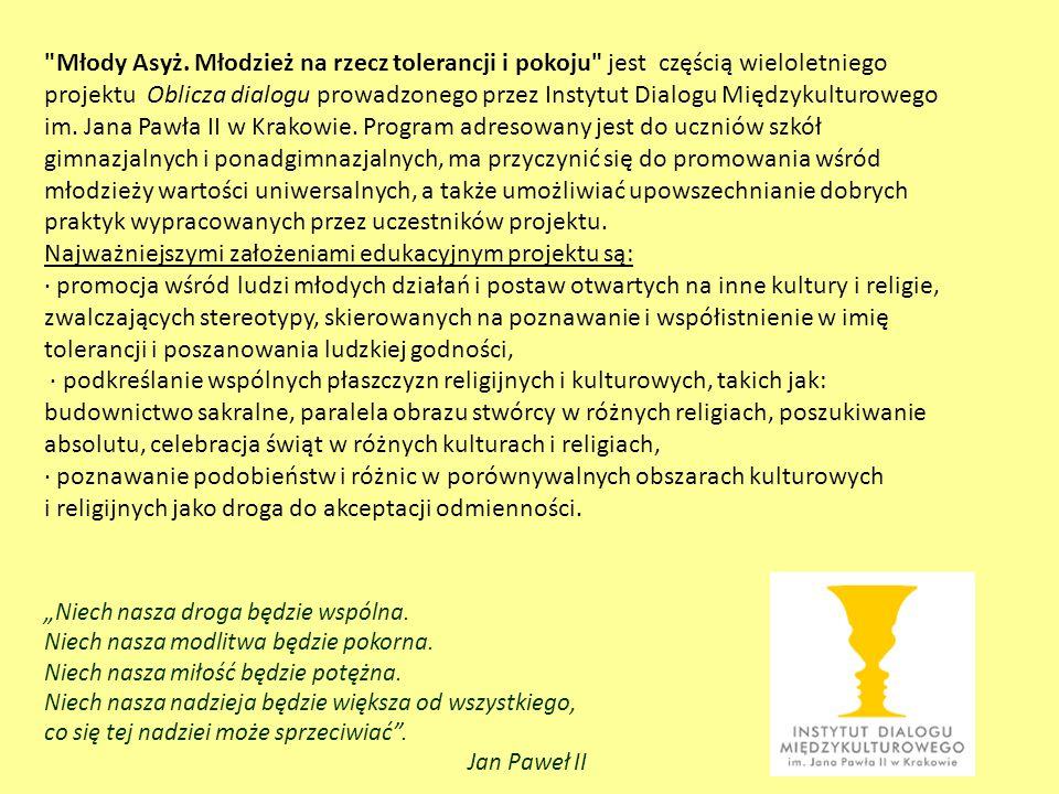 Młody Asyż. Młodzież na rzecz tolerancji i pokoju jest częścią wieloletniego projektu Oblicza dialogu prowadzonego przez Instytut Dialogu Międzykulturowego im. Jana Pawła II w Krakowie. Program adresowany jest do uczniów szkół gimnazjalnych i ponadgimnazjalnych, ma przyczynić się do promowania wśród młodzieży wartości uniwersalnych, a także umożliwiać upowszechnianie dobrych praktyk wypracowanych przez uczestników projektu.