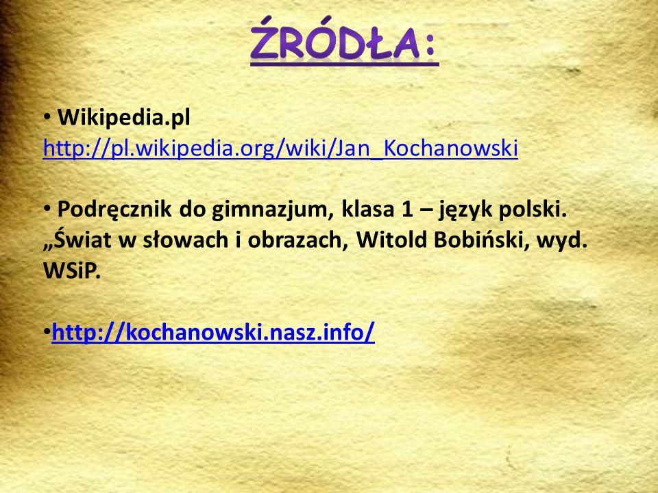 Źródła: Wikipedia.pl http://pl.wikipedia.org/wiki/Jan_Kochanowski