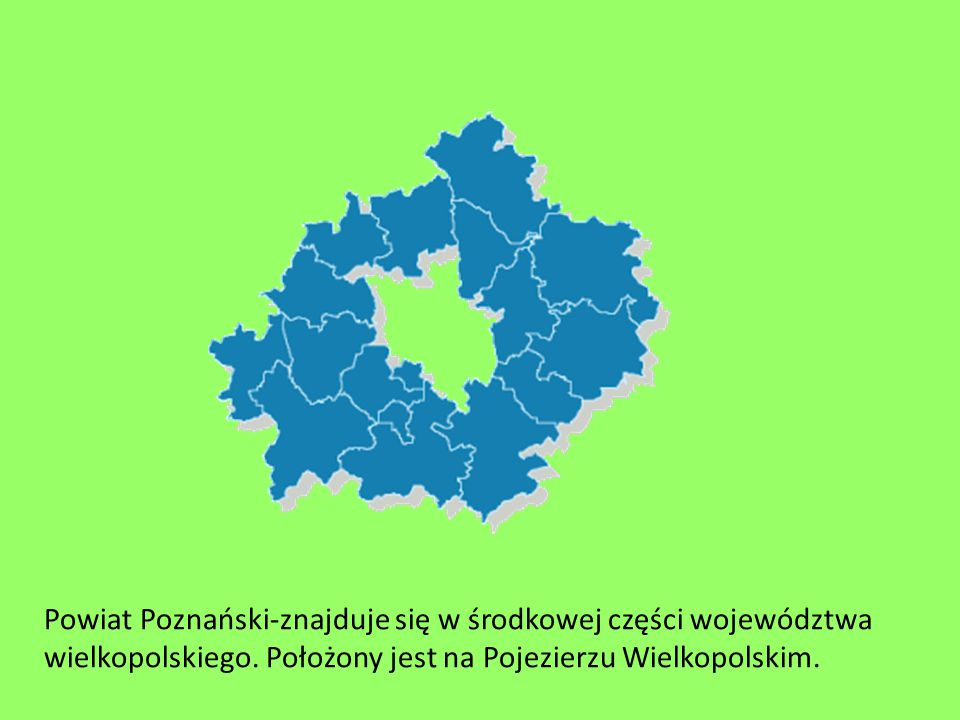 Powiat Poznański-znajduje się w środkowej części województwa wielkopolskiego.