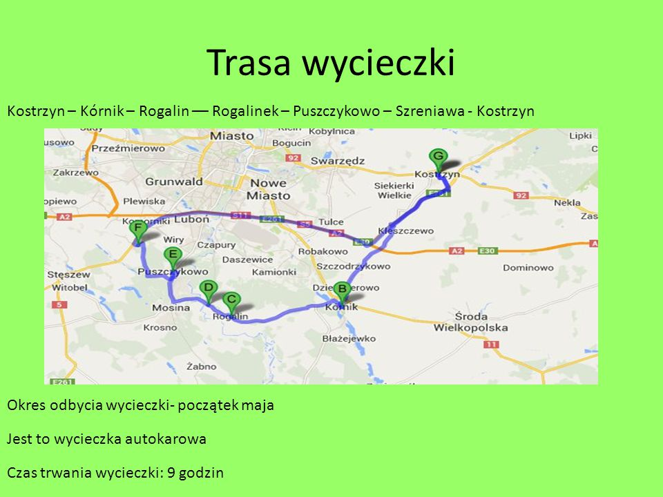 Trasa wycieczki Kostrzyn – Kórnik – Rogalin –– Rogalinek – Puszczykowo – Szreniawa - Kostrzyn.