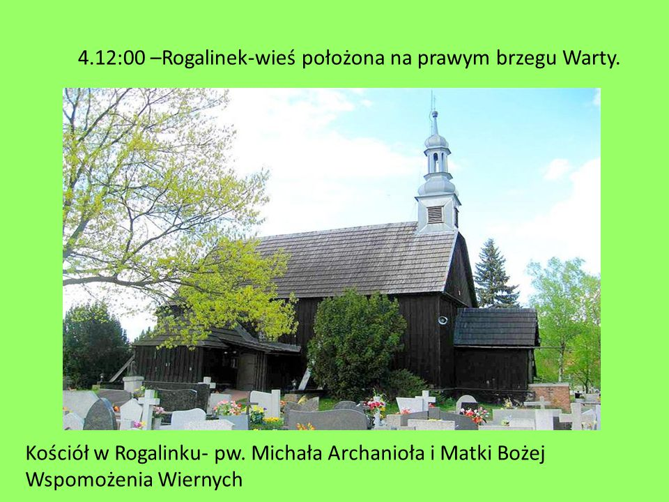 4.12:00 –Rogalinek-wieś położona na prawym brzegu Warty.