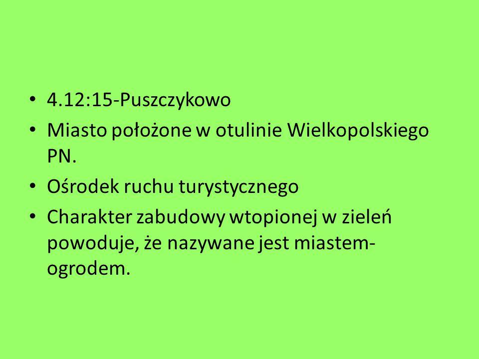 4.12:15-Puszczykowo Miasto położone w otulinie Wielkopolskiego PN. Ośrodek ruchu turystycznego.