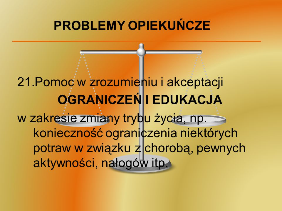 PROBLEMY OPIEKUŃCZE Pomoc w zrozumieniu i akceptacji. OGRANICZEŃ I EDUKACJA.