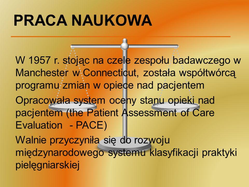 PRACA NAUKOWA W 1957 r. stojąc na czele zespołu badawczego w Manchester w Connecticut, została współtwórcą programu zmian w opiece nad pacjentem.